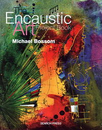 96 page Encaustic Art The Project Book - expanding ideas & ways to work with the encaustic art wax blocks